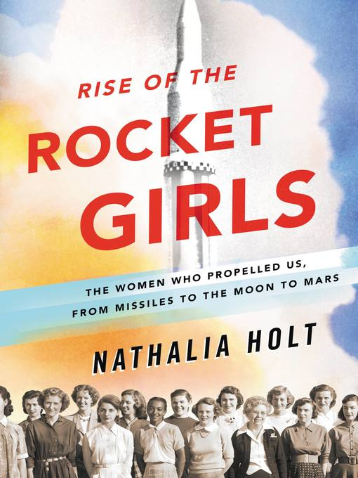 Détails du titre pour Rise of the Rocket Girls par Nathalia Holt - Liste d'attente